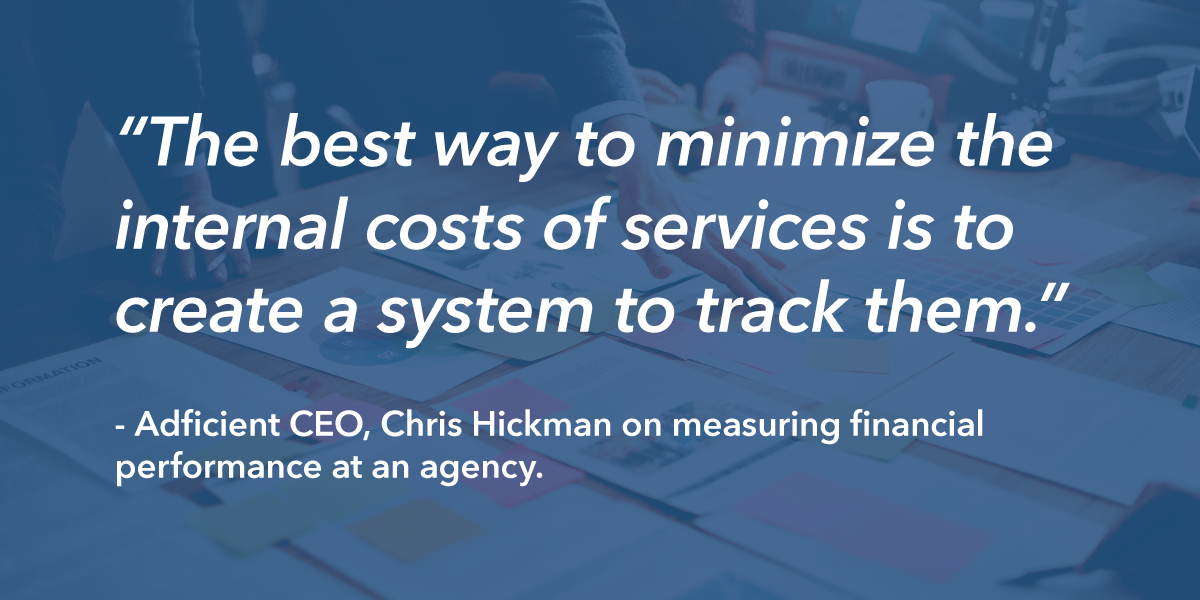 """Banner Image: Quote from Chris Hickman, CEO of Adficient """"The best way to minimize the internal costs of services is to create a system to track them."""""""