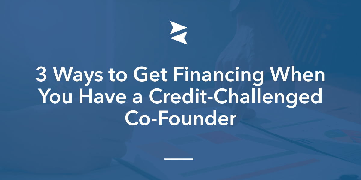Banner Image: 3 Ways to Get Financing When You Have a Credit-Challenged Co-Founder