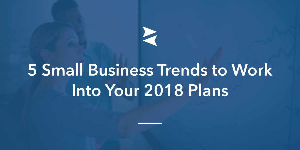 Social Sharing Banner Image: 5 Small Business Trends to Work Into Your 2018 Plans