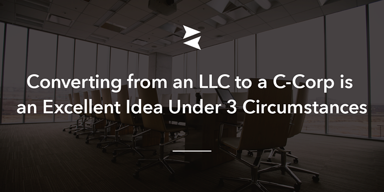 Converting Your Business From Llc To C Corp Heres How You Can