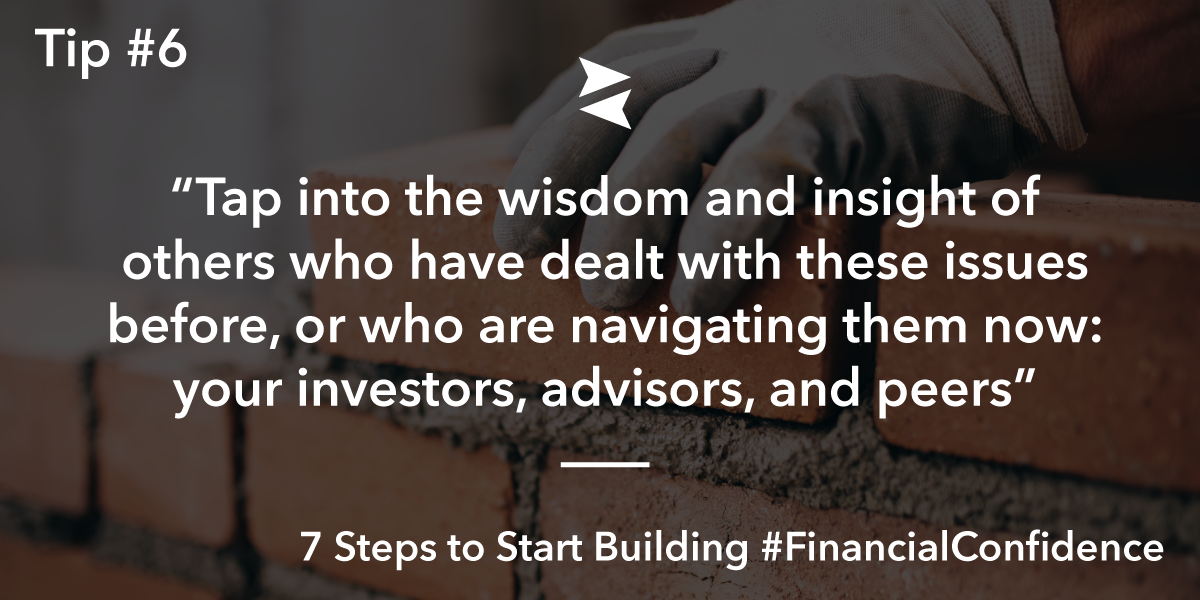 Look to Your Advisors, Investors, and Peers To Help You Build Financial Confidence