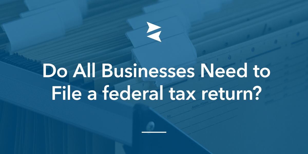 Social Sharing Image - Do All Businesses Need to File a Federal Tax Return?