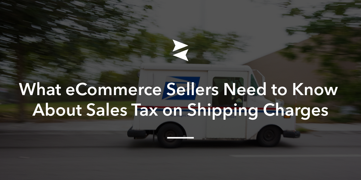 What eCommerce sellers need to know about sales tax on shipping charges