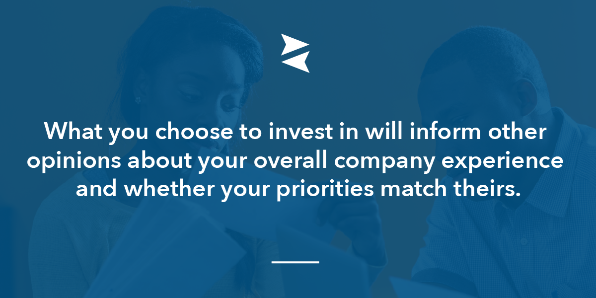 Banner Image: What you choose to invest in will inform other opinions about your overall company experience and whether you priorities match theirs.