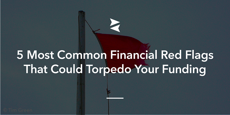 5 most common financial red flags that could torpedo your startup's fundraising   inDinero