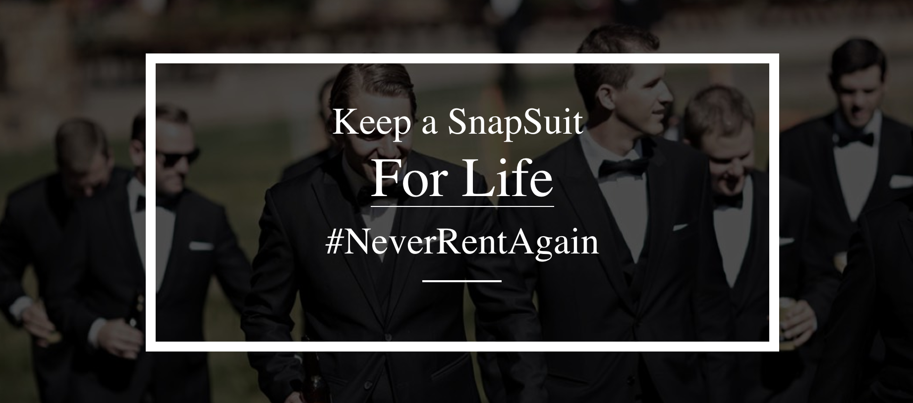 SnapSuit's wants you to #NeverRentAgain