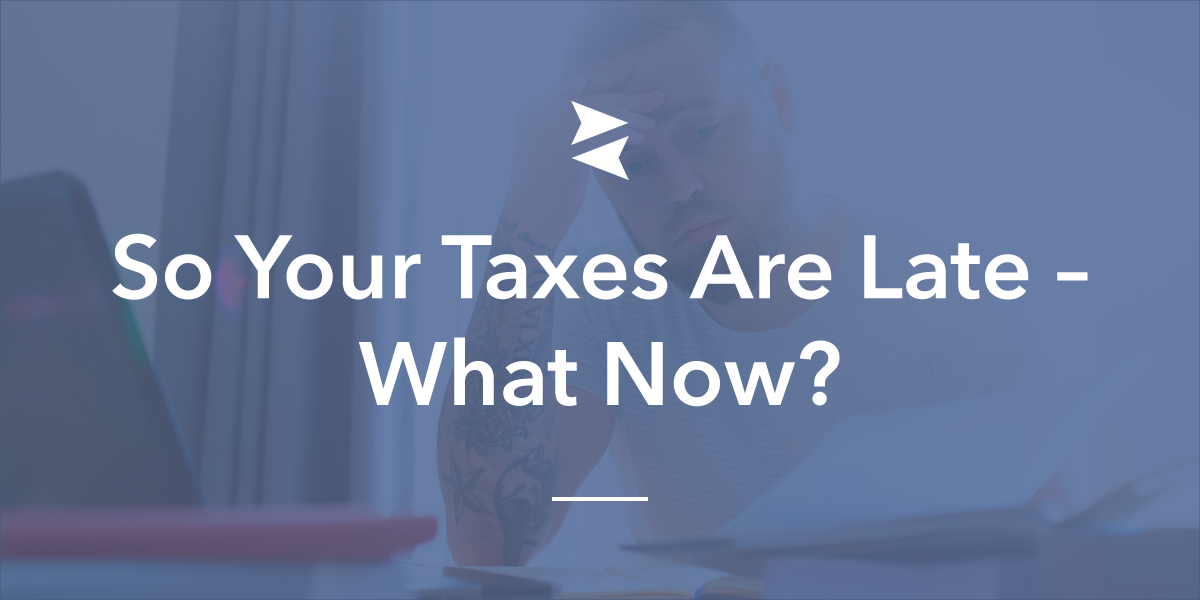Social Sharing Image - So Your Taxes Are Late—What Now?