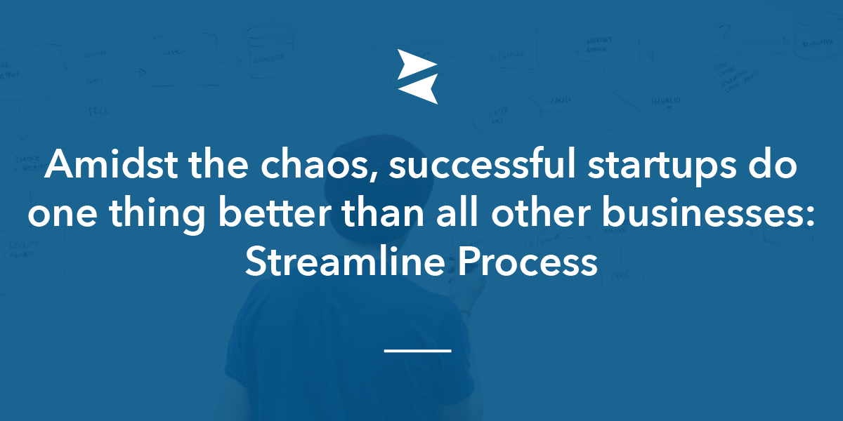 Banner Image: amidst the madness, startups that succeed are doing one thing better than more traditional small businesses and other startups: streamlining process.