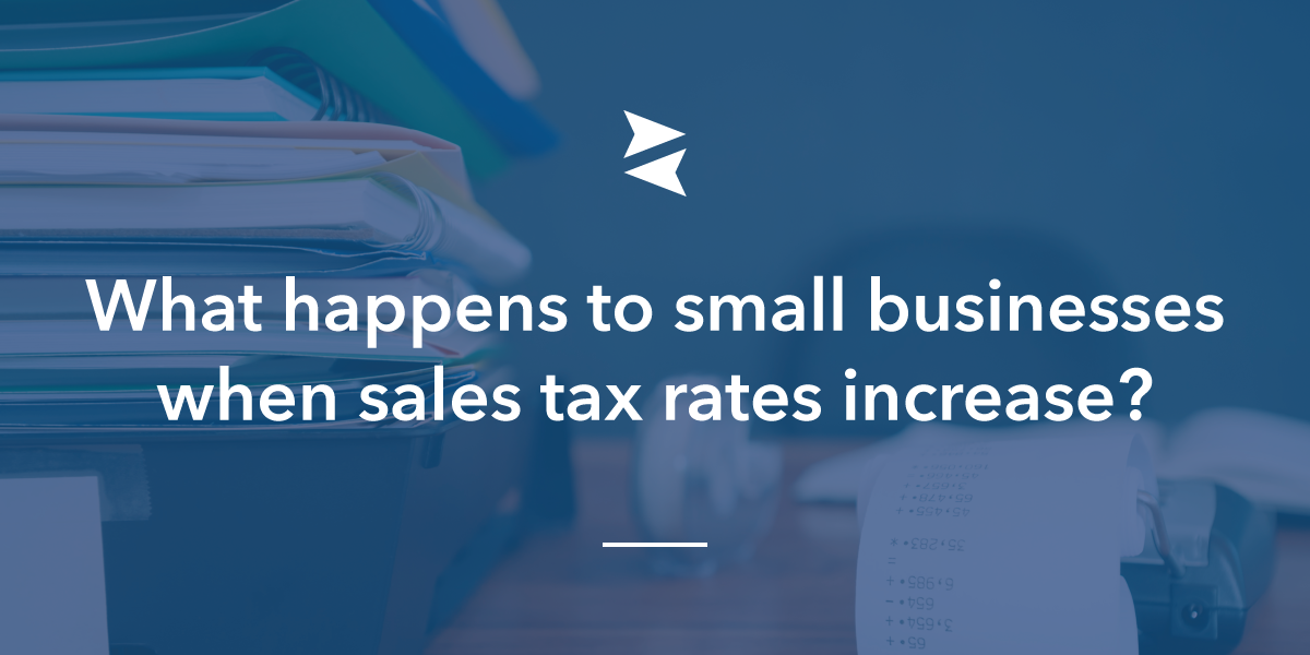 What happens to small businesses when sales tax rates increase?